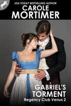 Gabriel's Torment (Regency Club Venus 2) ebook by Carole Mortimer