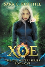 Xoe (Xoe Meyers Young Adult Fantasy/Horror Series) ebook by Sara C. Roethle