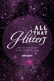 ALL THAT glitters - The Second Novel of the Stuart Trilogy ebook by Ruthe Ogilvie