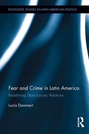 Fear and Crime in Latin America - Redefining State-Society Relations ebook by Lucía Dammert