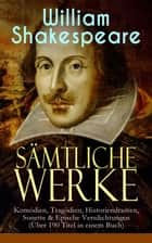 Sämtliche Werke: Komödien, Tragödien, Historiendramen, Sonette & Epische Versdichtungen - (Über 190 Titel in einem Buch) Hamlet, Romeo und Julia, Macbeth, Othello, König Lear, Julius Cäsar... ebook by William Shakespeare, Wolf Graf Baudissin, Friedrich Gundolf,...