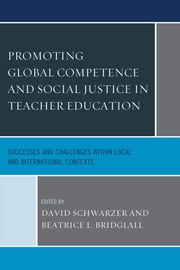 Promoting Global Competence and Social Justice in Teacher Education - Successes and Challenges within Local and International Contexts ebook by David Schwarzer,Beatrice L. Bridglall,Burcu Ates,Perien Joniell Boer,Alexandra Brown,Marya Burke,Francesca Caena,Steven Camicia,Marialuisa Di Stefano,Wangari Gichiru,Efrat Harel,Matthew Knoester,Katrina Macht,Alan S. Marcus,Leigh Martin,David M. Moss,Mary Petrón,Alison Price-Rom,Sarah Thomas,Tina Waldman,Hilary Wilder,Jacalyn Giacalone Willis,Eleanor Vernon Wilson
