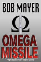 Omega Missile ebook by Bob Mayer