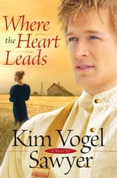 Where the Heart Leads (Heart of the Prairie Book #2) ebook by Kim Vogel Sawyer