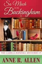 So Much For Buckingham - The Camilla Randall Mysteries #5 ebook by Anne R. Allen