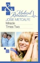 Miracle Times Two (Mills & Boon Medical) ebook by Josie Metcalfe