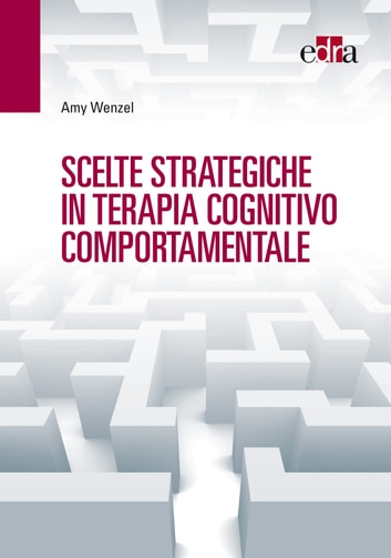 Scelte strategiche in terapia cognitivo comportamentale ebook by Amy Wenzel