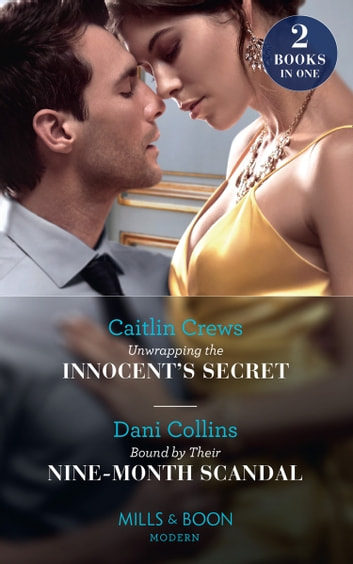 Unwrapping The Innocent's Secret / Bound By Their Nine-Month Scandal: Unwrapping the Innocent's Secret / Bound by Their Nine-Month Scandal (Mills & Boon Modern) eBook by Caitlin Crews,Dani Collins