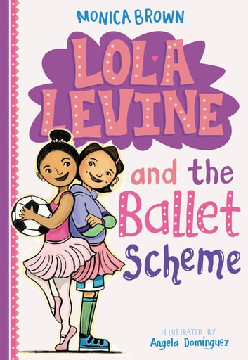 Lola Levine and the Ballet Scheme ebook by Monica Brown
