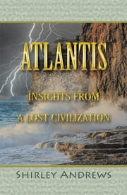 Atlantis - Insights from a Lost Civilization ebook by Shirley Andrews