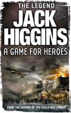 A Game for Heroes ebook by Jack Higgins