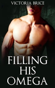 Filling His Omega - His Omega, #2 ebook by Victoria Brice