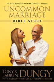 Uncommon Marriage Bible Study ebook by Tony Dungy,Lauren Dungy,Nathan Whitaker,Stephanie Rische