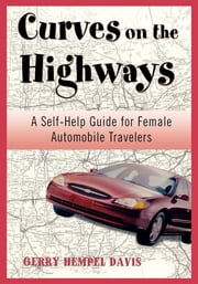 Curves on the Highway - A Self-Help Guide for Female Automobile Travelers ebook by Gerry Davis