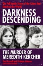 Darkness Descending - The Murder of Meredith Kercher ebook by Paul Russell, Graham Johnson, Luciano Garofano