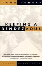 Keeping a Rendezvous ebook by John Berger