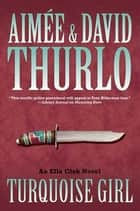 Turquoise Girl - An Ella Clah Novel ebook by Aimée Thurlo, David Thurlo