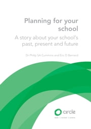 Planning for Your School - A story about your school's past, present and future ebook by Dr Philip SA Cummins, Eric Bernard
