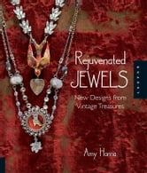 Rejuvenated Jewels: New Designs for Vintage Treasures ebook by Amy Hanna