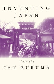 Inventing Japan - 1853-1964 ebook by Ian Buruma