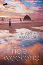 Pride Weekend ebook by Charley Descoteaux