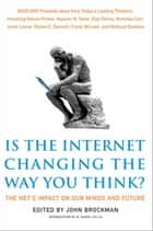 Is the Internet Changing the Way You Think? - The Net's Impact on Our Minds and Future ebook by John Brockman