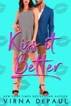 Kiss It Better ebook by Virna DePaul