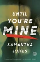 Until You're Mine ebook by Samantha Hayes