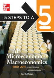 5 Steps to a 5 AP Microeconomics/Macroeconomics, 2010-2011 Edition ebook by Eric R. Dodge