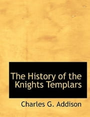 The History of the Knights Templars ebook by Charles G. Addison