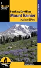Best Easy Day Hikes Mount Rainier National Park ebook by Mary Skjelset,Heidi Schneider