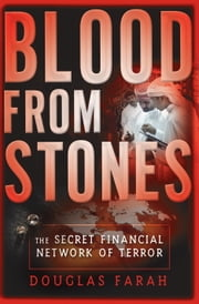 Blood From Stones - The Secret Financial Network of Terror ebook by Douglas Farah