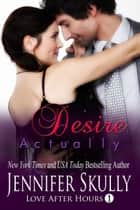 Desire Actually ebook by Jennifer Skully, Jasmine Haynes