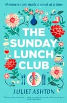 Kobo ebooks audiobooks ereaders and reading apps the sunday lunch club the feel good novel of 2018 ebook by juliet ashton fandeluxe Images