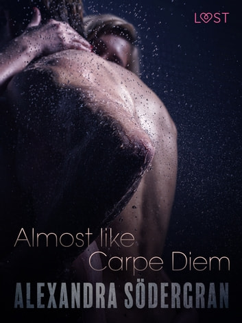 Almost like Carpe Diem - Erotic Short Story ebook by Alexandra Södergran