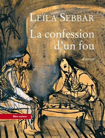 La Confession d'un fou ebook by Leïla SEBBAR