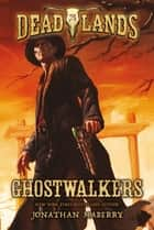 Deadlands: Ghostwalkers ebook by Jonathan Maberry, Ray Porter