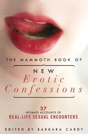 The Mammoth Book of New Erotic Confessions - 37 intimate accounts of real-life encounters ebook by Barbara Cardy