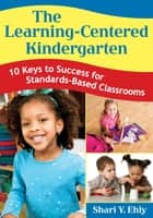 The Learning-Centered Kindergarten ebook by Shari Y. Ehly