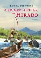 De boogschutter van Hirado ebook by Rob Ruggenberg