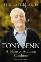 A Blaze of Autumn Sunshine ebook by Tony Benn