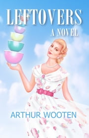 Leftovers: A Novel ebook by Arthur Wooten