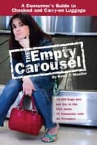 The Empty Carousel a Consumer's Guide to Checked and Carry-on Luggage ebook by Scott Mueller