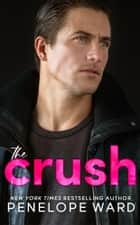 The Crush ebook by Penelope Ward