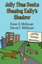 Jolly Time Books: Chasing Kelly's Shadow ebook by Karen S. McGowan, Dennis E. McGowan