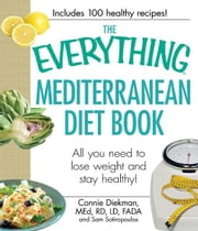 The Everything Mediterranean Diet Book: All you need to lose weight and stay healthy! ebook by Connie Diekman,Sam Sotiropoulos