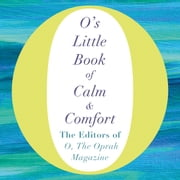 O's Little Book of Calm and Comfort audiobook by The Editors of O, the Oprah Magazine