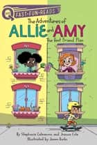 The Best Friend Plan - The Adventures of Allie and Amy 1 ebook by Stephanie Calmenson, Joanna Cole, James Burks