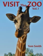 Visit the Zoo - volume I ebook by Tom Smith