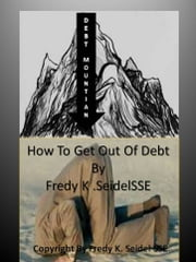 How To Get Out Of Debt ebook by Fredy Seidel